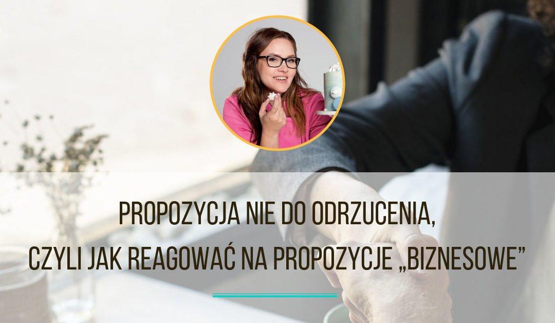 """Propozycja nie do odrzucenia, czyli jak reagować na propozycje """"biznesowe"""""""
