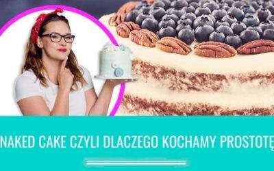 Naked cake, czyli dlaczego kochamy prostotę