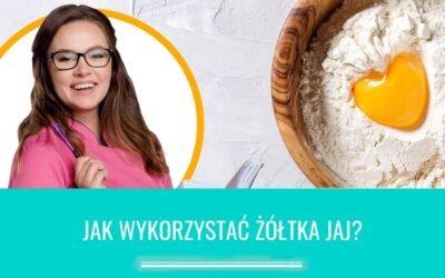 Jak wykorzystać żółtka jaj?