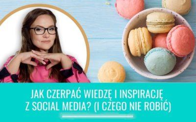 Jak czerpać wiedzę iinspirację zsocial media? (iczego nierobić)
