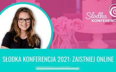 Słodka Konferencja 2021: Zaistniej online