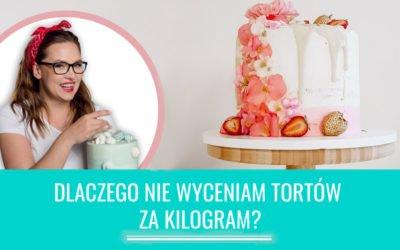Dlaczego niewyceniam tortów zakilogram?